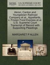 Akron, Canton and Youngstown Railroad Company Et Al., Appellants, V. Frozen Food Express Et Al. U.S. Supreme Court Transcript of Record with Supporting Pleadings
