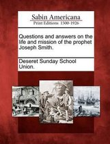 Questions and Answers on the Life and Mission of the Prophet Joseph Smith.