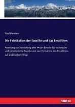 Die Fabrikation der Emaille und das Emailliren