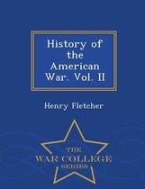 History of the American War. Vol. II - War College Series