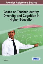 Cases on Teacher Identity, Diversity, and Cognition in Higher Education