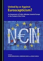 United by or Against Euroscepticism? An Assessment of Public Attitudes towards Europe in the Context of the Crisis