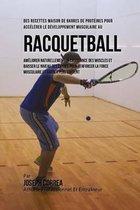 Des Recettes Maison de Barres de Proteines Pour Accelerer Le Developpement Musculaire Au Racquetball