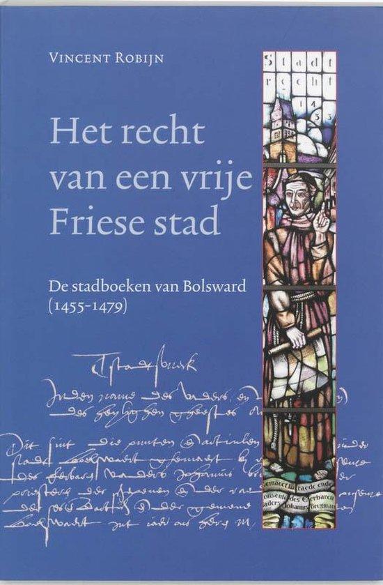 Middeleeuwse studies en bronnen 87 - Het recht van een vrije Friese stad - V. Robijn | Fthsonline.com