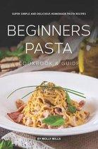 Beginners Pasta Cookbook & Guide