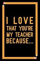 I Love That You're My Teacher Because