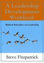 A Leadership Development Workbook -- Biblical Principles in Leadership