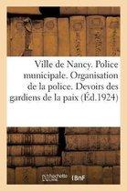 Ville de Nancy. Police municipale. Organisation de la police. Devoirs des gardiens de la paix