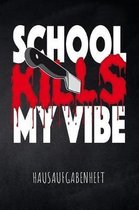 School kills my Vibe Hausaufgabenheft