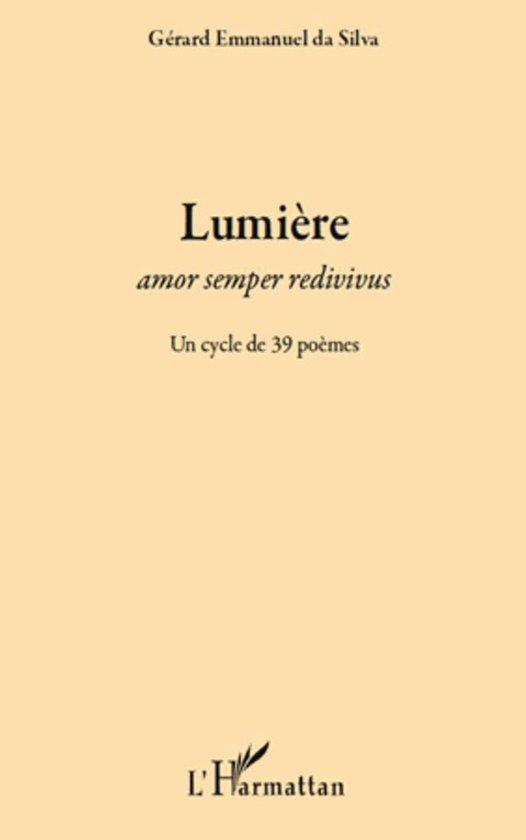 Lumière: Amor semper redivivus - Un cycle de 39 poèmes