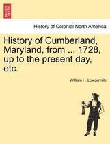 History of Cumberland, Maryland, from ... 1728, Up to the Present Day, Etc.