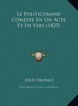 Le Politicomane Comedie En Un Acte Et En Vers (1825) Le Politicomane Comedie En Un Acte Et En Vers (1825)