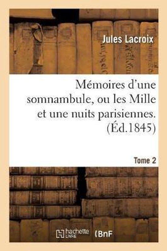 Memoires d'une somnambule, ou les Mille et une nuits parisiennes. Volume 2