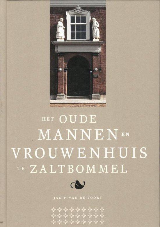 Het Oude Mannen- en Vrouwenhuis te Zaltbommel - Jan P. Van De Voort  