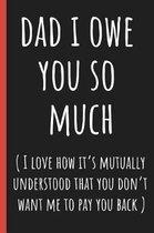 Dad I owe you so much