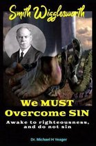 Smith Wigglesworth We MUST Overcome SIN