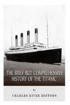 The Brief But Comprehensive History of the Titanic