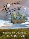 Nocturnal University 3: Killing by Degrees