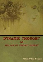 Dynamic Thought; Or, The Law of Vibrant Energy