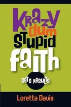 Krazy Dum Stupid Faith Gets Results