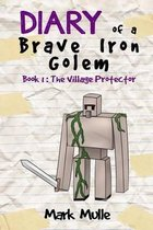 Diary of a Brave Iron Golem (Book 1)