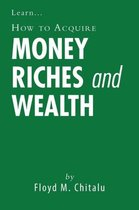 How to Acquire Money Riches and Wealth