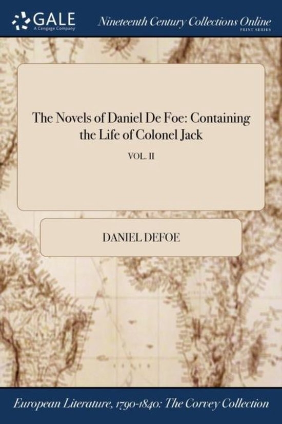 The Novels of Daniel De Foe: Containing the Life of Colonel Jack; VOL. II