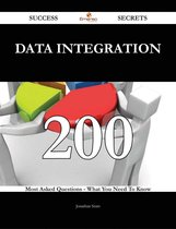 Data Integration 200 Success Secrets - 200 Most Asked Questions On Data Integration - What You Need To Know