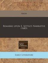 Remarks Upon E. Settle's Narrative (1683)