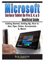 Microsoft Surface Tablet Go Pro 3, 4, & 5 Unofficial Guide