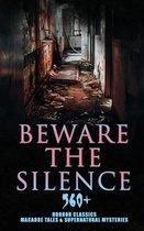 Beware The Silence: 560+ Horror Classics, Macabre Tales & Supernatural Mysteries