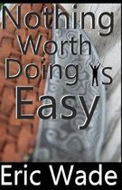 Nothing Worth Doing Is Easy