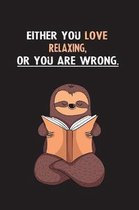 Either You Love Relaxing, Or You Are Wrong.