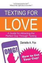 Texting for Love - A Guide for Attracting the Perfect Guy Through Texting