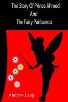 The Story Of Prince Ahmed And The Fairy Paribanou