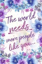The World Needs More People Like You...