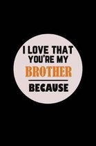 I Love That You're My Brother Because
