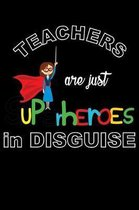 Teachers Are Just Superheroes in Disguise