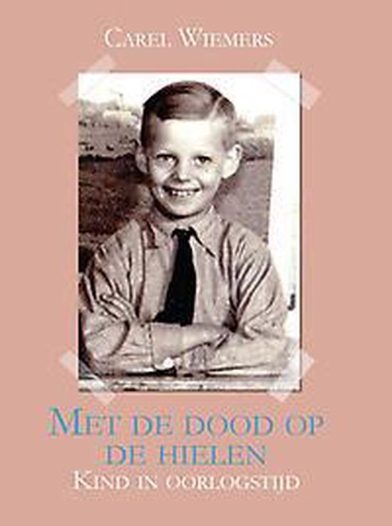 Met de dood op de hielen - kind in oorlogstijd - Carel Wiemers |