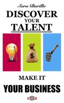 DISCOVER YOUR TALENT AND MAKE IT YOUR BUSINESS