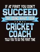 If At First You Don't Succeed Try Doing What Your Cricket Coach Told You To Do The First Time