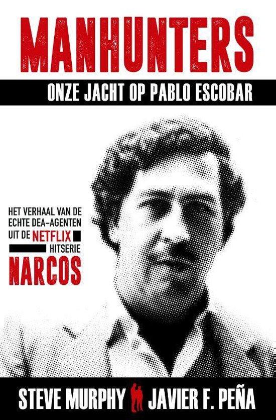 Manhunters-Onze jacht op Pablo Escobar - Steve Murphy | Fthsonline.com