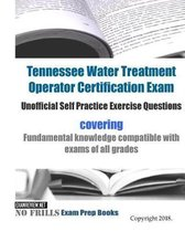 Tennessee Water Treatment Operator Certification Exam Unofficial Self Practice Exercise Questions