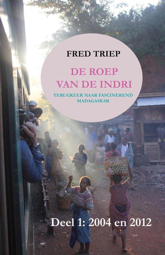 De roep van de Indri- Terugkeer naar fascinerend Madagaskar, deel 1 (jaren 2004 en 2012) - Fred Triep pdf epub
