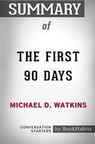 Summary of The First 90 Days by Michael D. Watkins