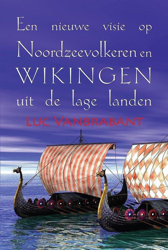Een nieuwe visie op noordzeevolkeren en wikingen uit de lage landen - Luc Vanbrabant |