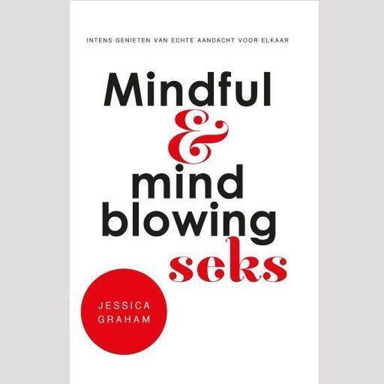 Mindful en mindblowing seks - Jessica Graham |