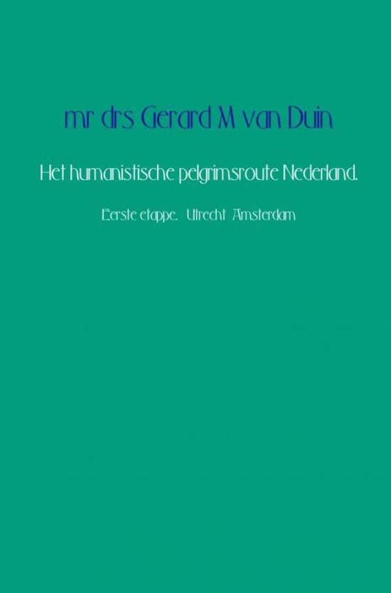 Het humanistische pelgrimsroute Nederland. - Mr Drs Gerard M van Duin |