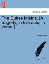 The Dukes Mistris. [A Tragedy, in Five Acts, in Verse.]