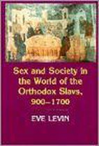 Sex and Society in the World of the Orthodox Slavs 900-1700